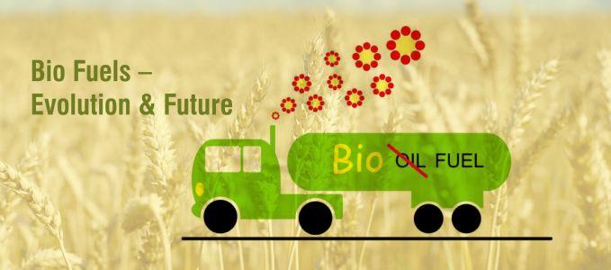 Bio Fuels – Evolution & Future